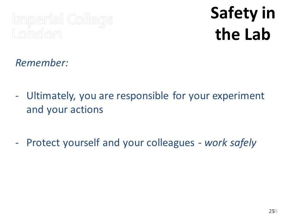 25 Safety in the Lab Remember: -Ultimately, you are responsible for your experiment and your actions -Protect yourself and your colleagues - work safely 25