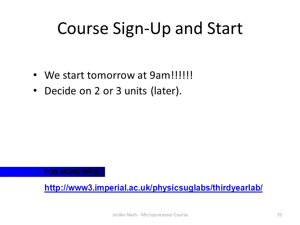 Course Sign-Up and Start Jordan Nash - Microprocessor Course31 We start tomorrow at 9am!!!!!! Decide on 2 or 3 units (later). FOR MORE INFO... http://