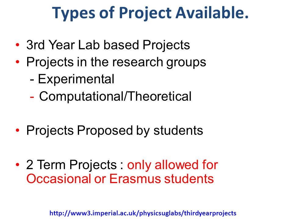 34 Types of Project Available. 3rd Year Lab based Projects Projects in the research groups - Experimental -Computational/Theoretical Projects Proposed