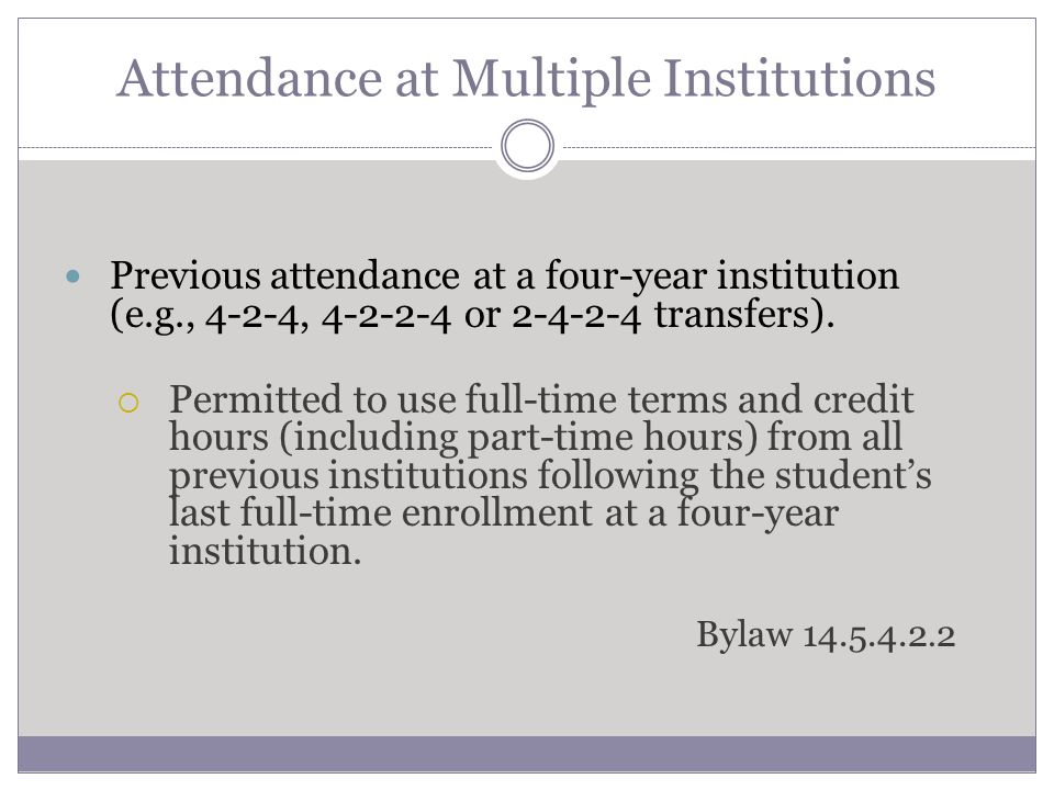 Attendance at Multiple Institutions Previous attendance at a four-year institution (e.g., 4-2-4, 4-2-2-4 or 2-4-2-4 transfers). Permitted to use full-