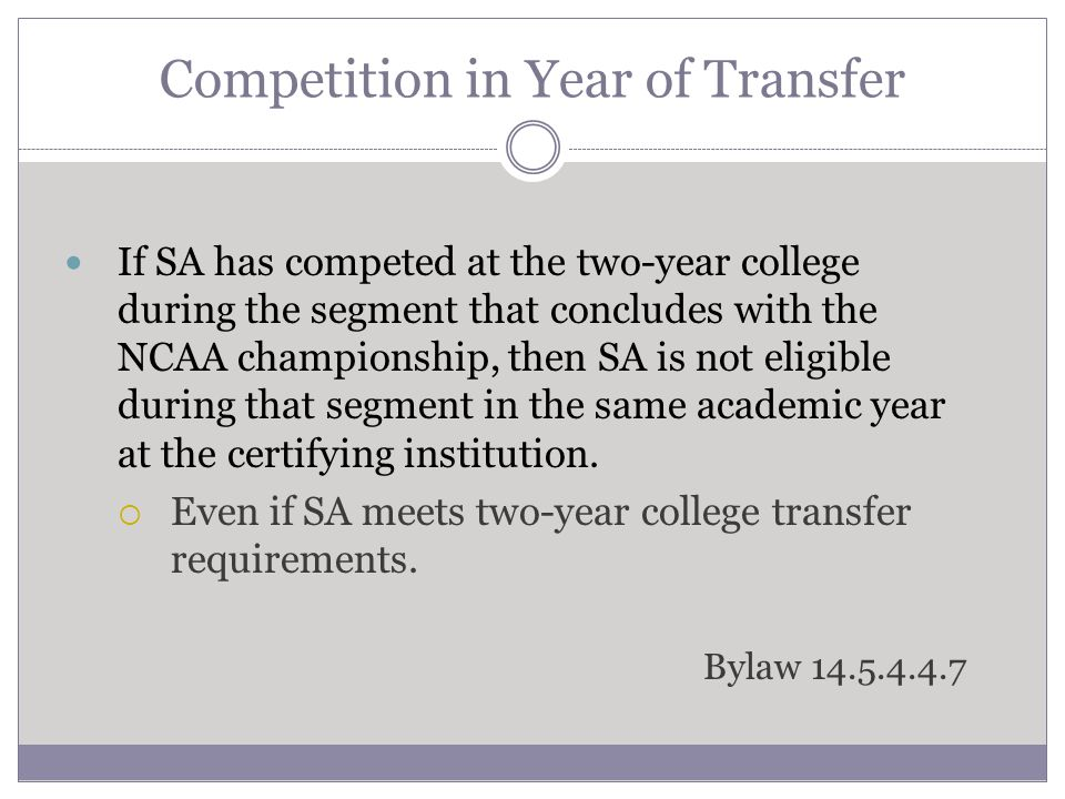 Competition in Year of Transfer If SA has competed at the two-year college during the segment that concludes with the NCAA championship, then SA is no