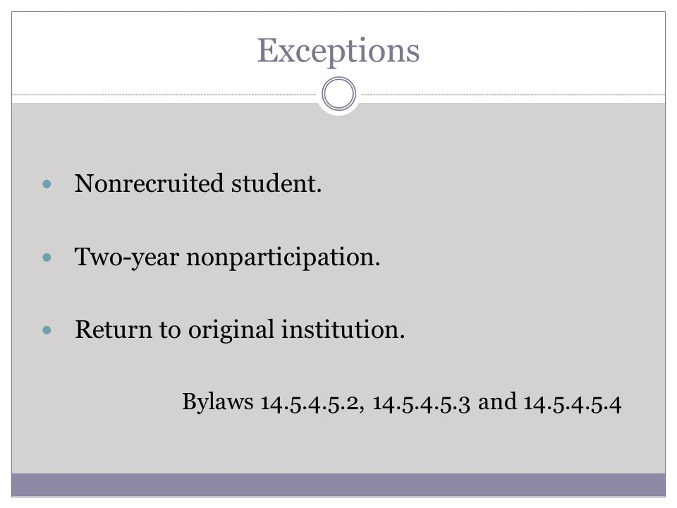 Exceptions Nonrecruited student. Two-year nonparticipation. Return to original institution. Bylaws 14.5.4.5.2, 14.5.4.5.3 and 14.5.4.5.4