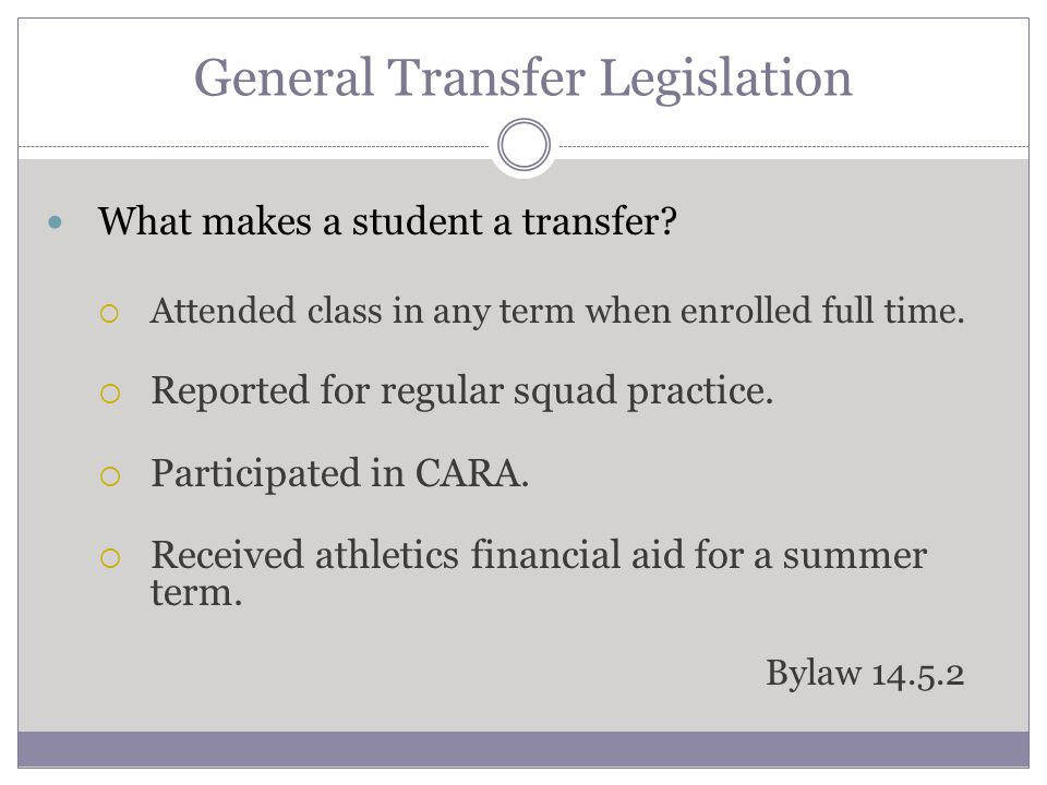 General Transfer Legislation What makes a student a transfer? Attended class in any term when enrolled full time. Reported for regular squad practice.
