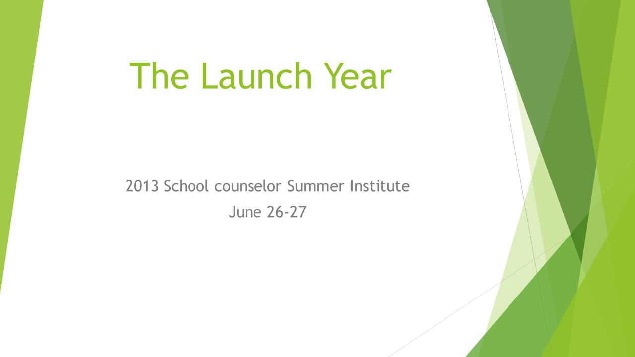 The Launch Year 2013 School counselor Summer Institute June 26-27