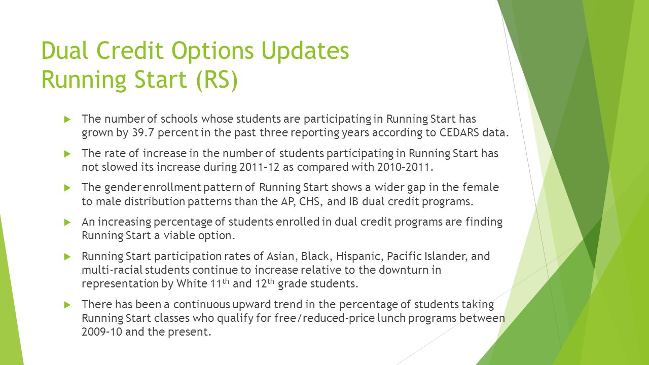Dual Credit Options Updates Running Start (RS) The number of schools whose students are participating in Running Start has grown by 39.7 percent in th