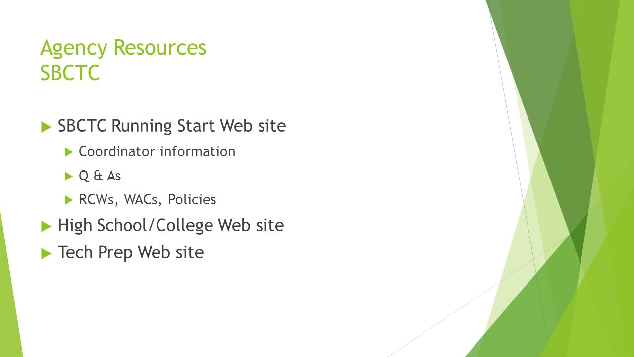 Agency Resources SBCTC SBCTC Running Start Web site Coordinator information Q & As RCWs, WACs, Policies High School/College Web site Tech Prep Web site