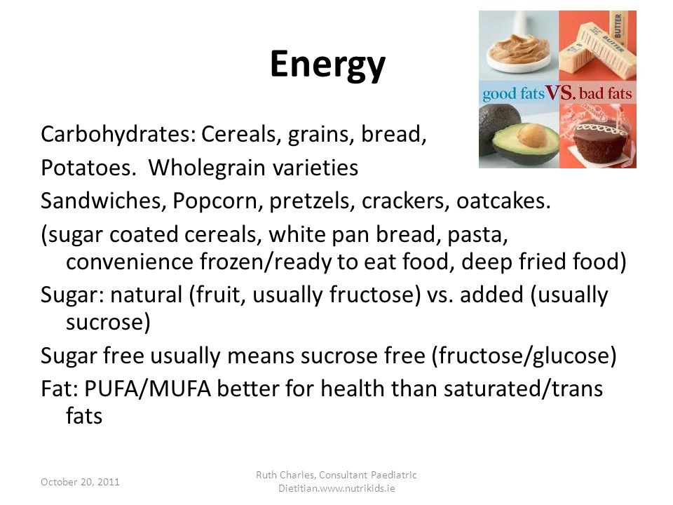 Energy Carbohydrates: Cereals, grains, bread, Potatoes.