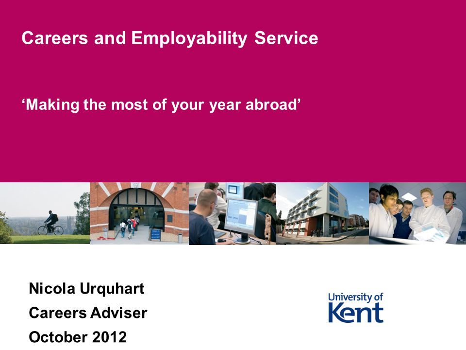Making the most of your year abroad Careers and Employability Service Nicola Urquhart Careers Adviser October 2012