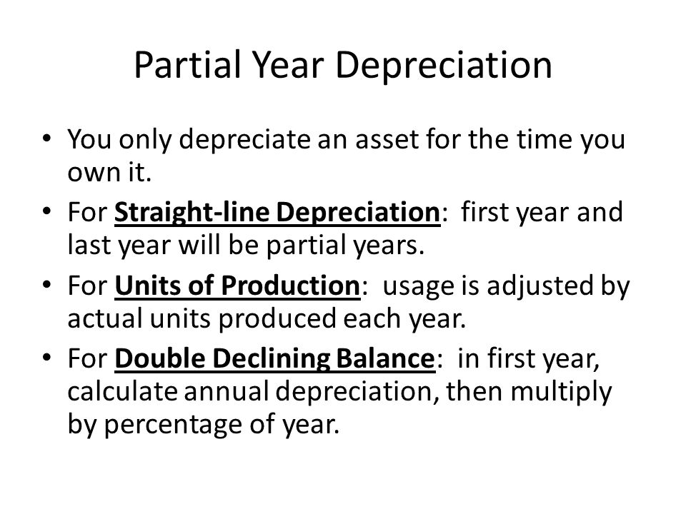 Partial Year Depreciation You only depreciate an asset for the time you own it.