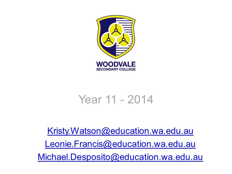 Year 11 - 2014 Kristy.Watson@education.wa.edu.au Leonie.Francis@education.wa.edu.au Michael.Desposito@education.wa.edu.au