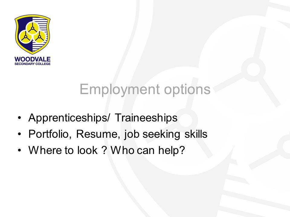 Employment options Apprenticeships/ Traineeships Portfolio, Resume, job seeking skills Where to look .