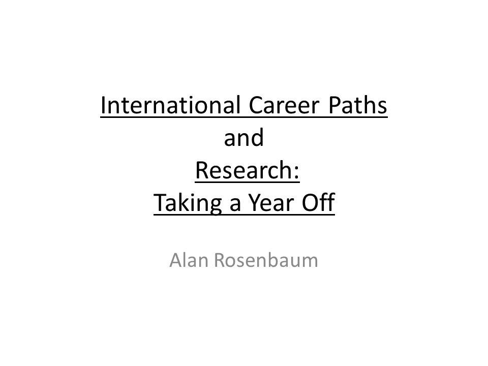 International Career Paths and Research: Taking a Year Off Alan Rosenbaum