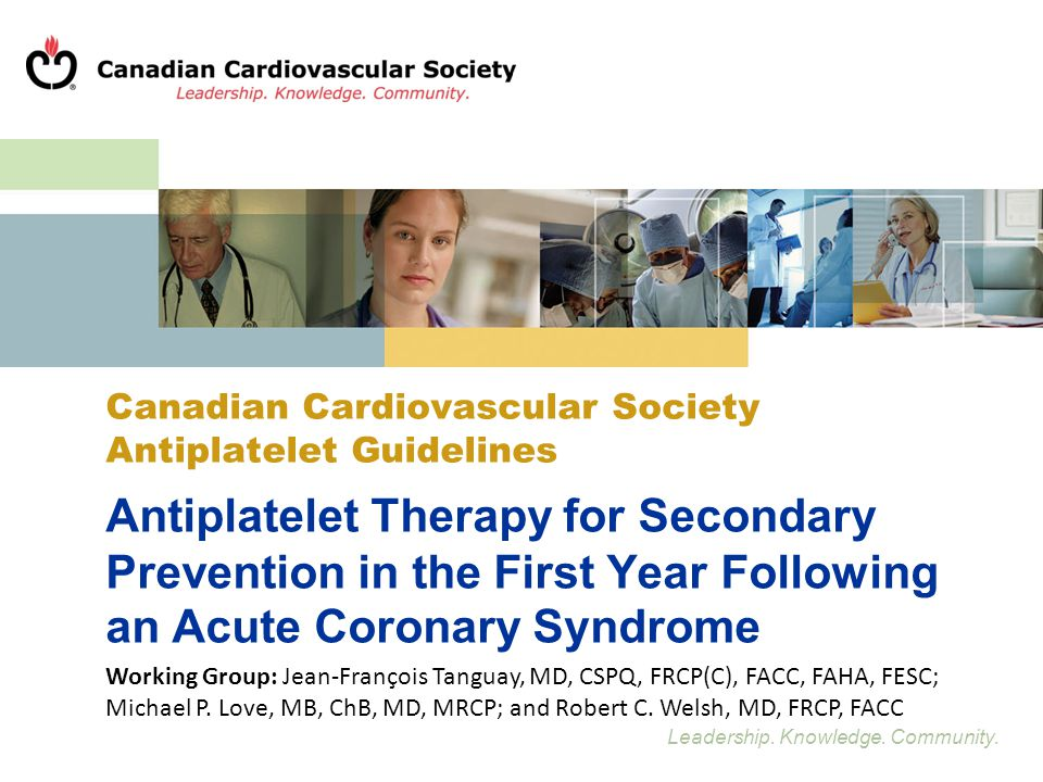Leadership. Knowledge. Community. Antiplatelet Therapy for Secondary Prevention in the First Year Following an Acute Coronary Syndrome Working Group: