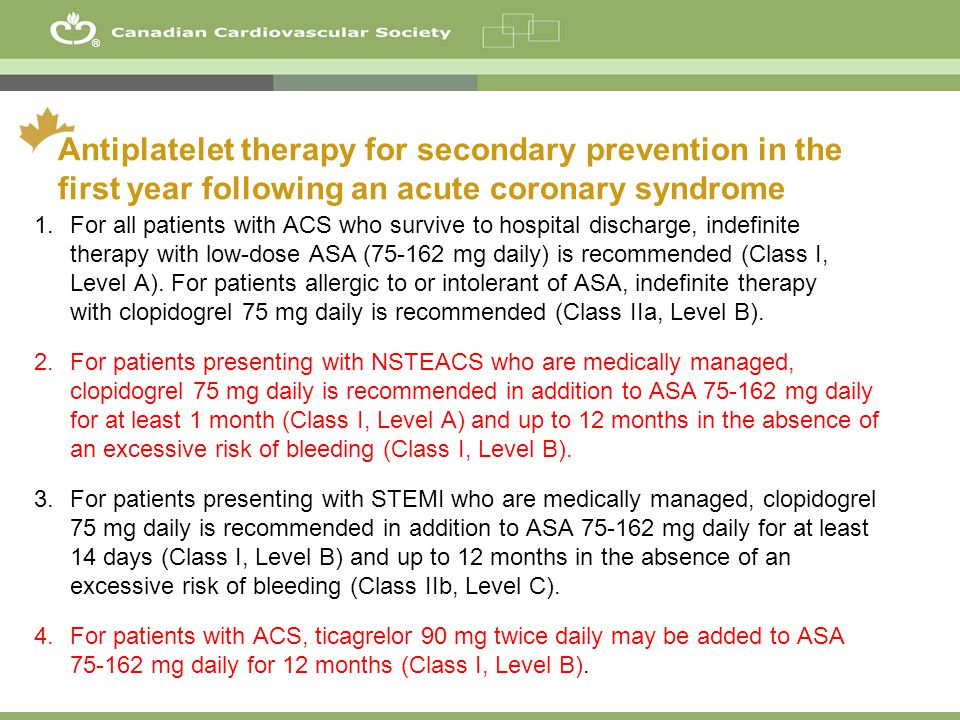 19 ® Antiplatelet therapy for secondary prevention in the first year following an acute coronary syndrome 1.For all patients with ACS who survive to h
