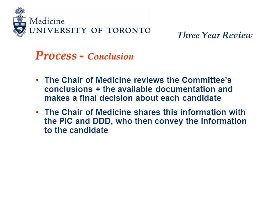 Process - Conclusion The Chair of Medicine reviews the Committees conclusions + the available documentation and makes a final decision about each candidate The Chair of Medicine shares this information with the PIC and DDD, who then convey the information to the candidate