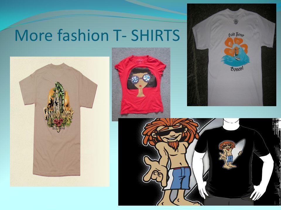 More fashion T- SHIRTS