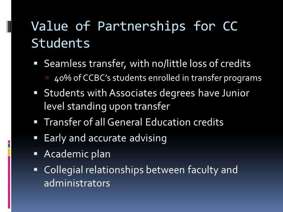 Existing Partnerships Student Learning Outcomes Assessment Projects TU faculty serve as external consultants and scorers Program Review Advisory Boards TU is primary transfer institution for CCBC students Shared Programs Physician Assistant Program Nursing Program