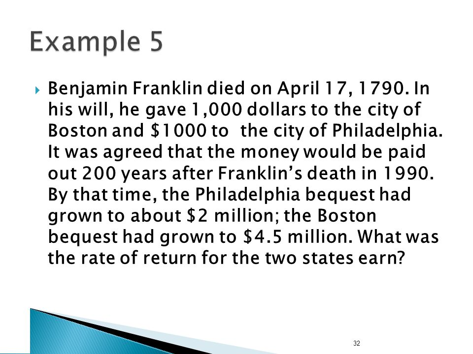 32 Benjamin Franklin died on April 17, 1790. In his will, he gave 1,000 dollars to the city of Boston and $1000 to the city of Philadelphia. It was ag