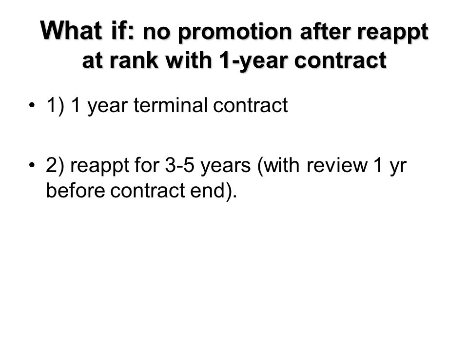 What if: no promotion after reappt at rank with 1-year contract 1) 1 year terminal contract 2) reappt for 3-5 years (with review 1 yr before contract
