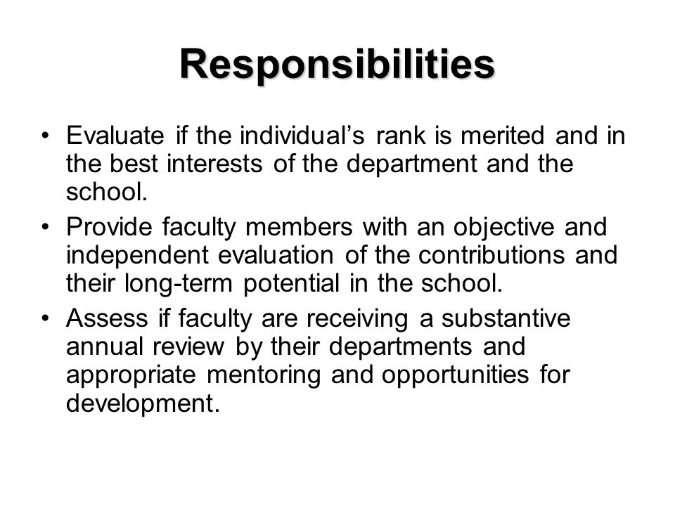 Responsibilities Evaluate if the individuals rank is merited and in the best interests of the department and the school. Provide faculty members with