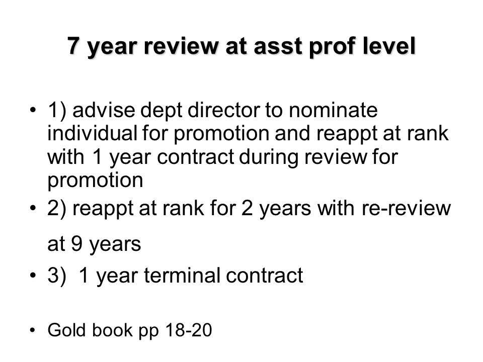 7 year review at asst prof level 1) advise dept director to nominate individual for promotion and reappt at rank with 1 year contract during review fo