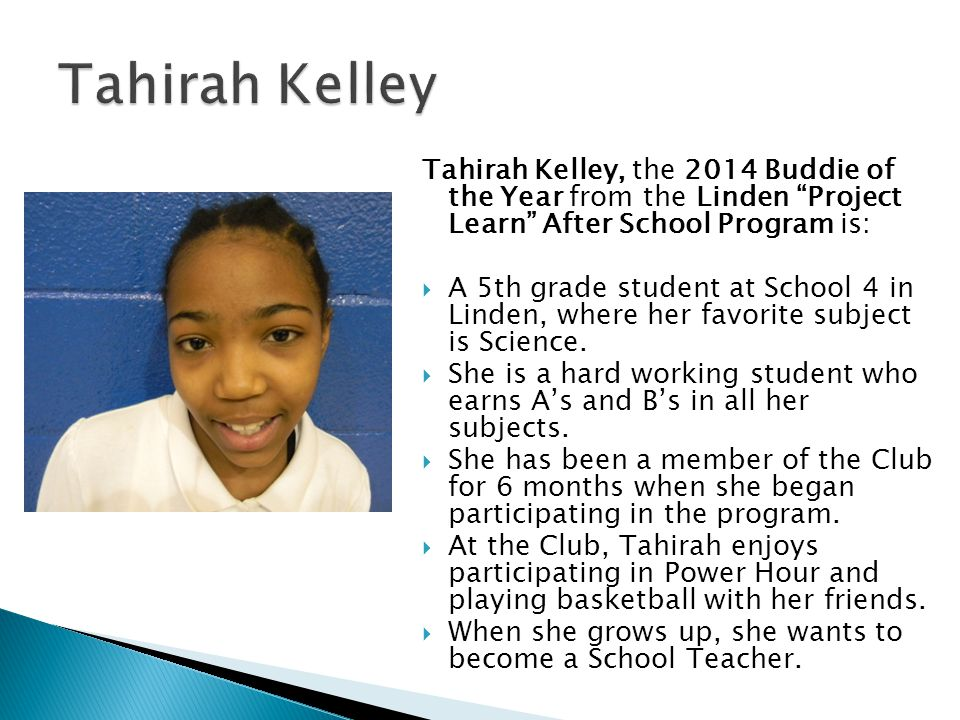 Tahirah Kelley, the 2014 Buddie of the Year from the Linden Project Learn After School Program is: A 5th grade student at School 4 in Linden, where he