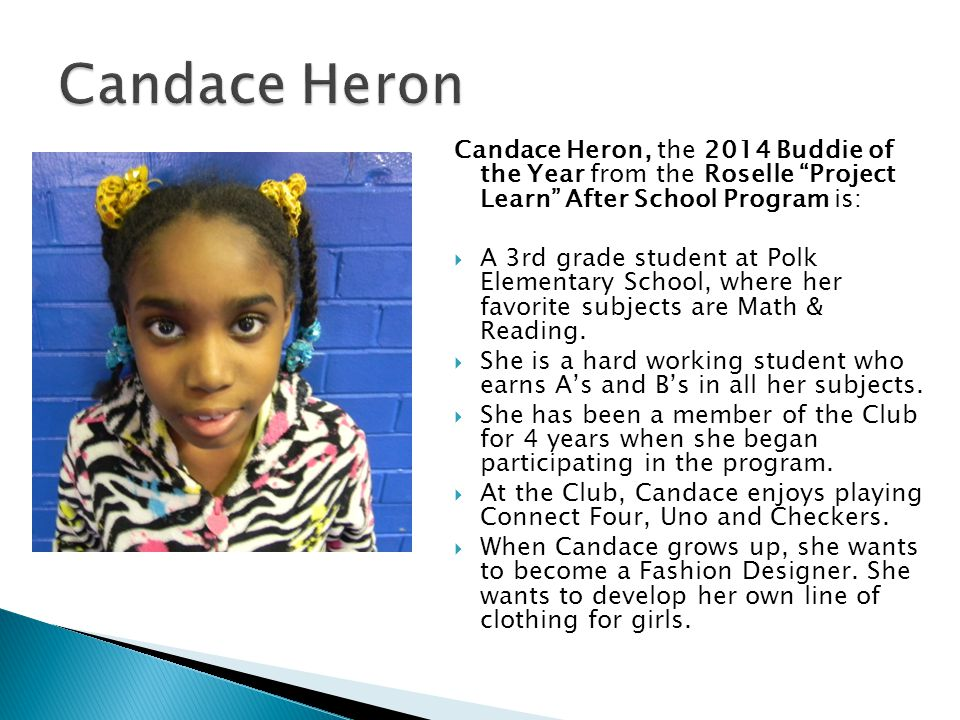 Candace Heron, the 2014 Buddie of the Year from the Roselle Project Learn After School Program is: A 3rd grade student at Polk Elementary School, wher