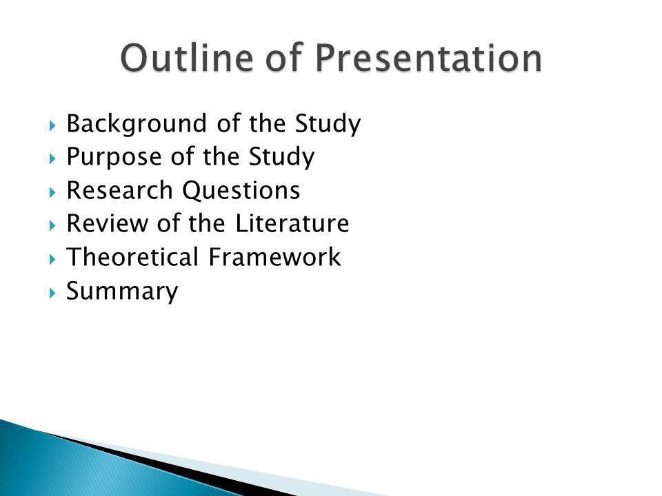Background of the Study Purpose of the Study Research Questions Review of the Literature Theoretical Framework Summary