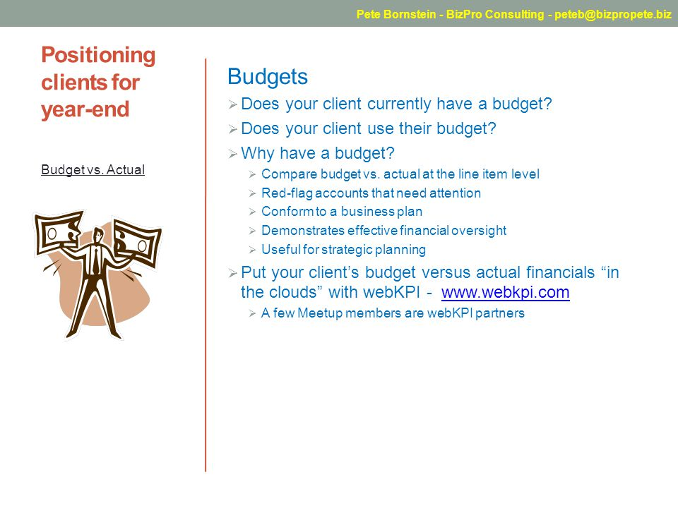 Positioning clients for year-end Budgets Does your client currently have a budget? Does your client use their budget? Why have a budget? Compare budge
