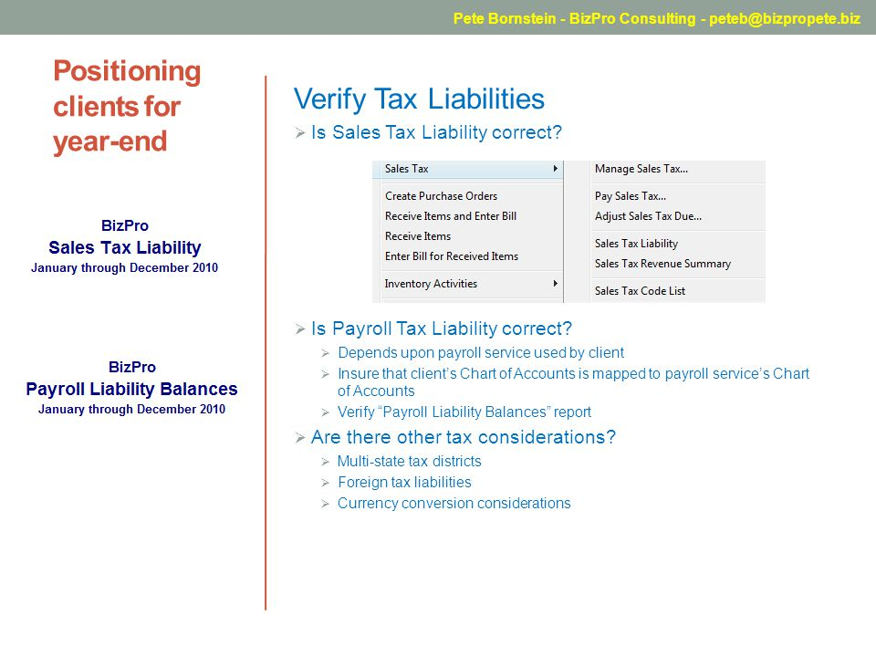 Positioning clients for year-end Verify Tax Liabilities Is Sales Tax Liability correct? Is Payroll Tax Liability correct? Depends upon payroll service