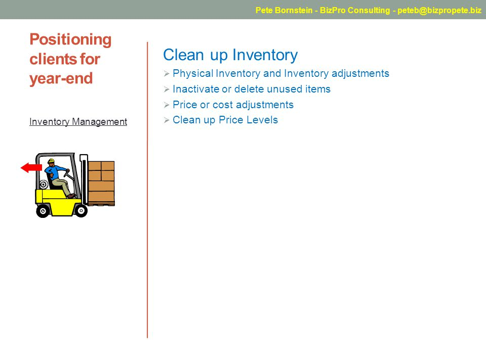 Positioning clients for year-end Clean up Inventory Physical Inventory and Inventory adjustments Inactivate or delete unused items Price or cost adjus