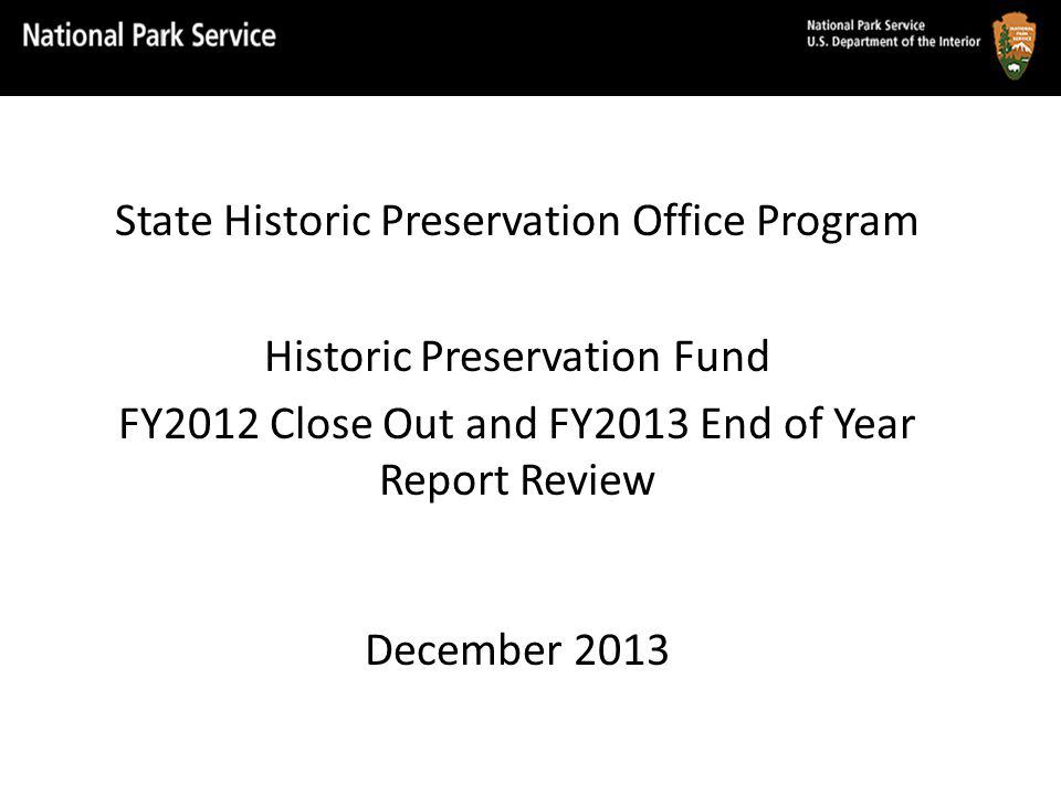 State Historic Preservation Office Program Historic Preservation Fund FY2012 Close Out and FY2013 End of Year Report Review December 2013