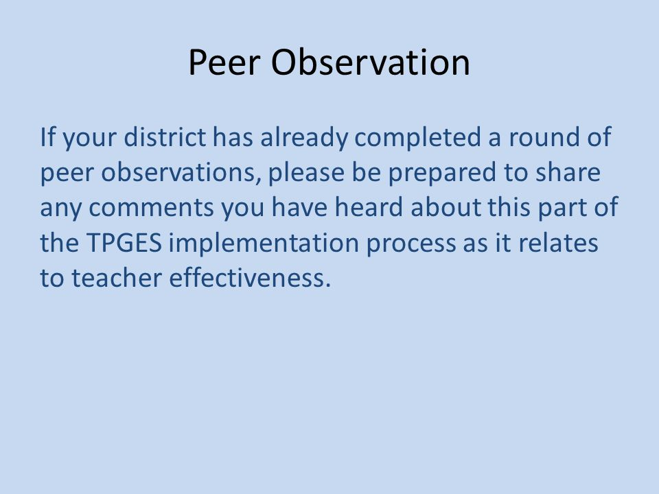 Peer Observation If your district has already completed a round of peer observations, please be prepared to share any comments you have heard about th
