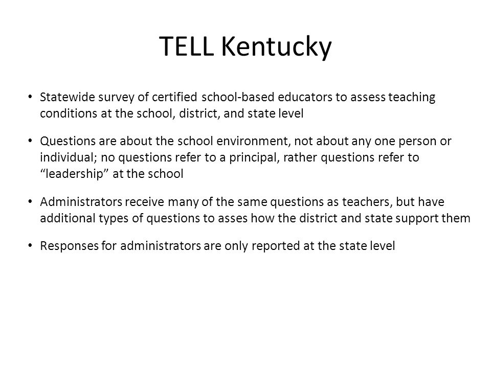 TELL Kentucky Statewide survey of certified school-based educators to assess teaching conditions at the school, district, and state level Questions ar