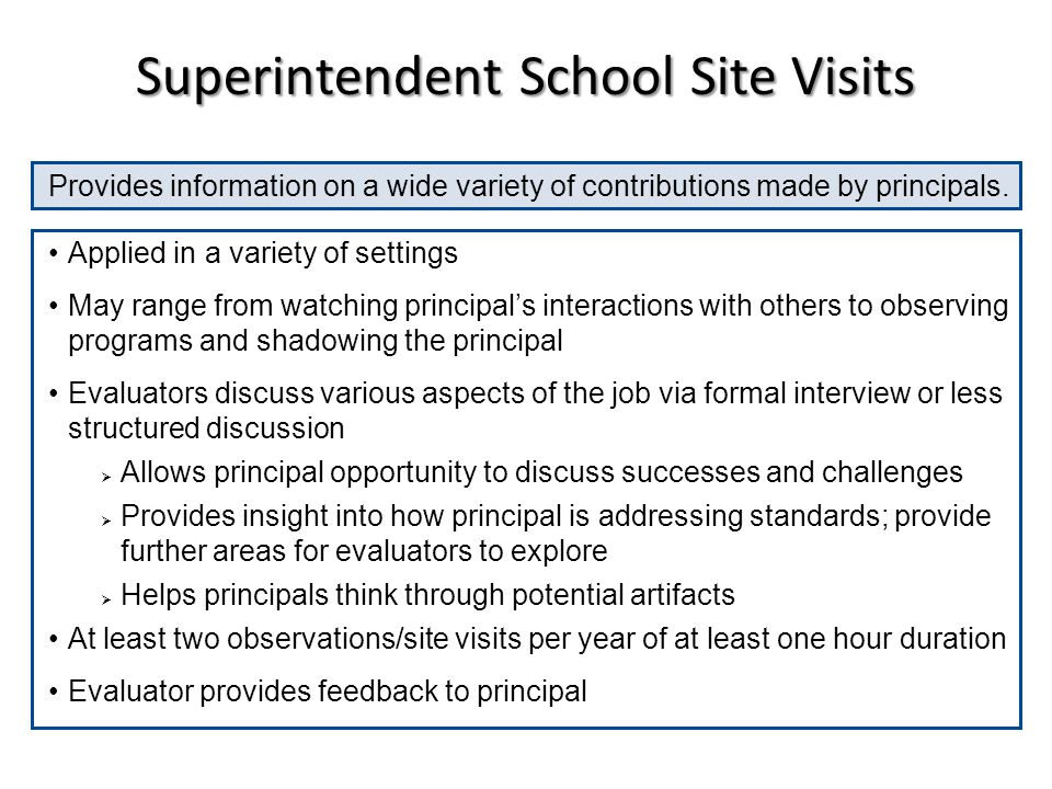 Superintendent School Site Visits Provides information on a wide variety of contributions made by principals.