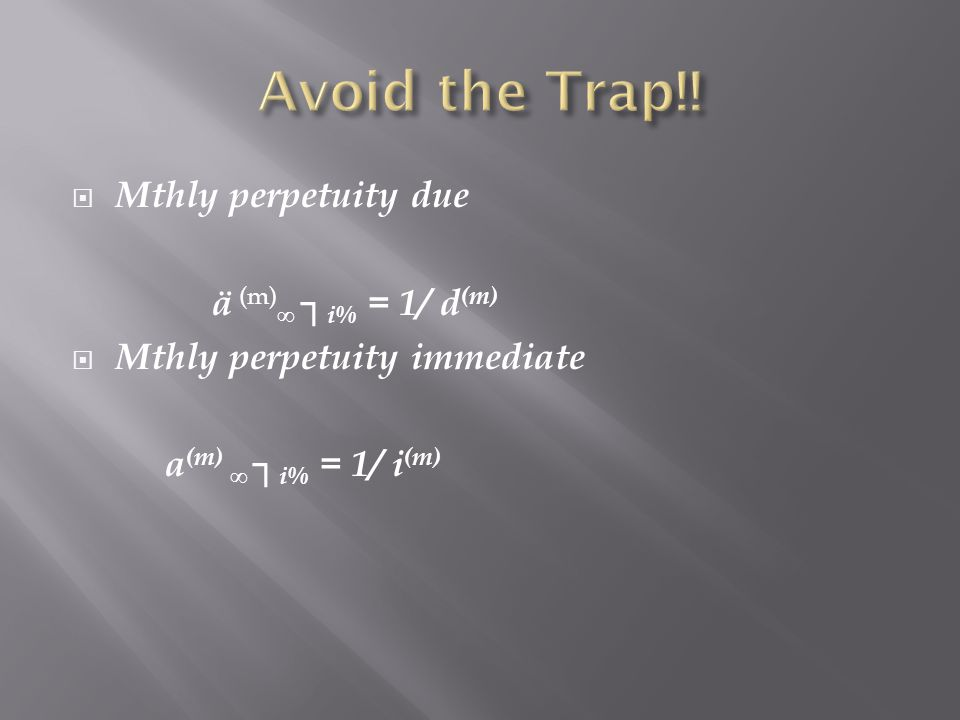 Mthly perpetuity due ä (m) i% = 1/ d (m) Mthly perpetuity immediate a (m) i% = 1/ i (m)