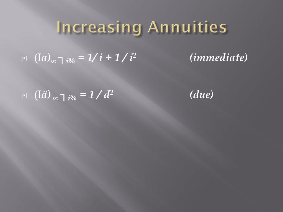 (I a) i% = 1/ i + 1 / i 2 (immediate) (I ä) i% = 1 / d 2 (due)
