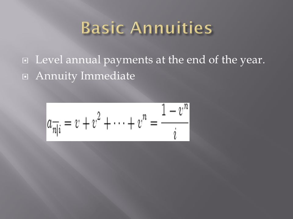 Level annual payments at the end of the year. Annuity Immediate