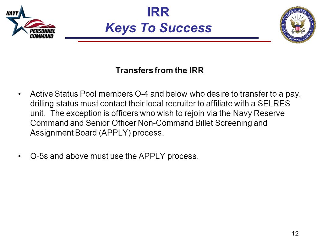 12 IRR Keys To Success Transfers from the IRR Active Status Pool members O-4 and below who desire to transfer to a pay, drilling status must contact t