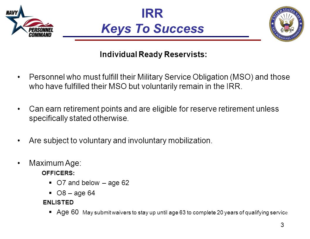 3 IRR Keys To Success Individual Ready Reservists: Personnel who must fulfill their Military Service Obligation (MSO) and those who have fulfilled the