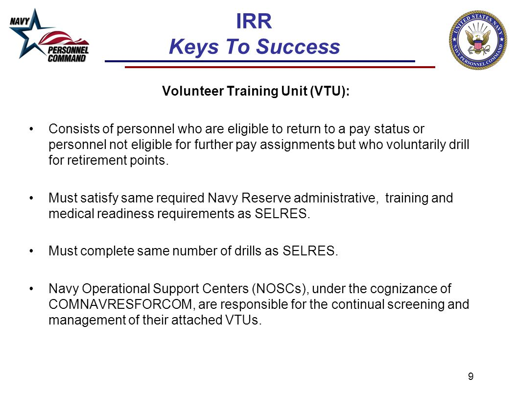 9 IRR Keys To Success Volunteer Training Unit (VTU): Consists of personnel who are eligible to return to a pay status or personnel not eligible for fu