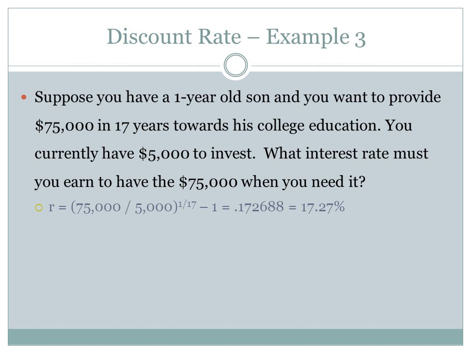 Suppose you have a 1-year old son and you want to provide $75,000 in 17 years towards his college education. You currently have $5,000 to invest. What