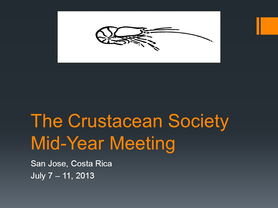 The Crustacean Society Mid-Year Meeting San Jose, Costa Rica July 7 – 11, 2013