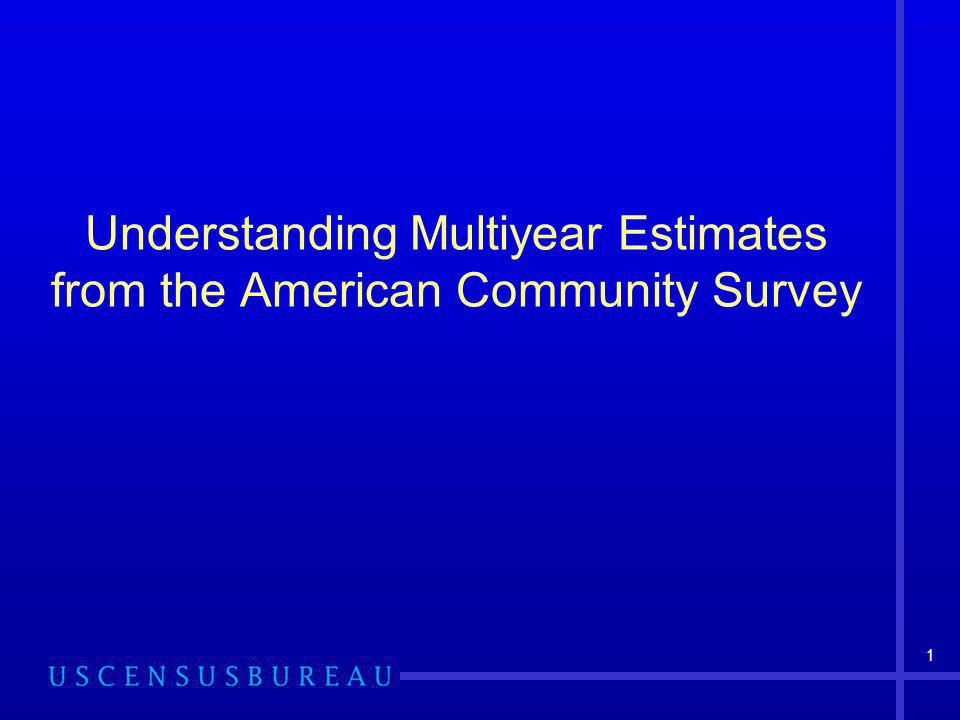 1 Understanding Multiyear Estimates from the American Community Survey