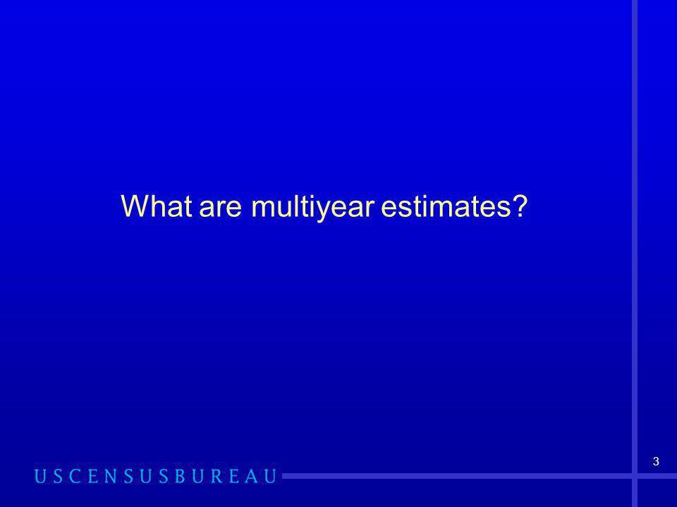 3 What are multiyear estimates