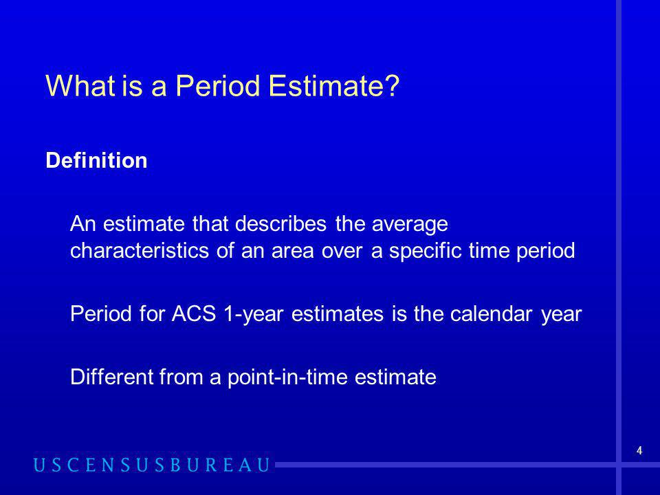 4 What is a Period Estimate.