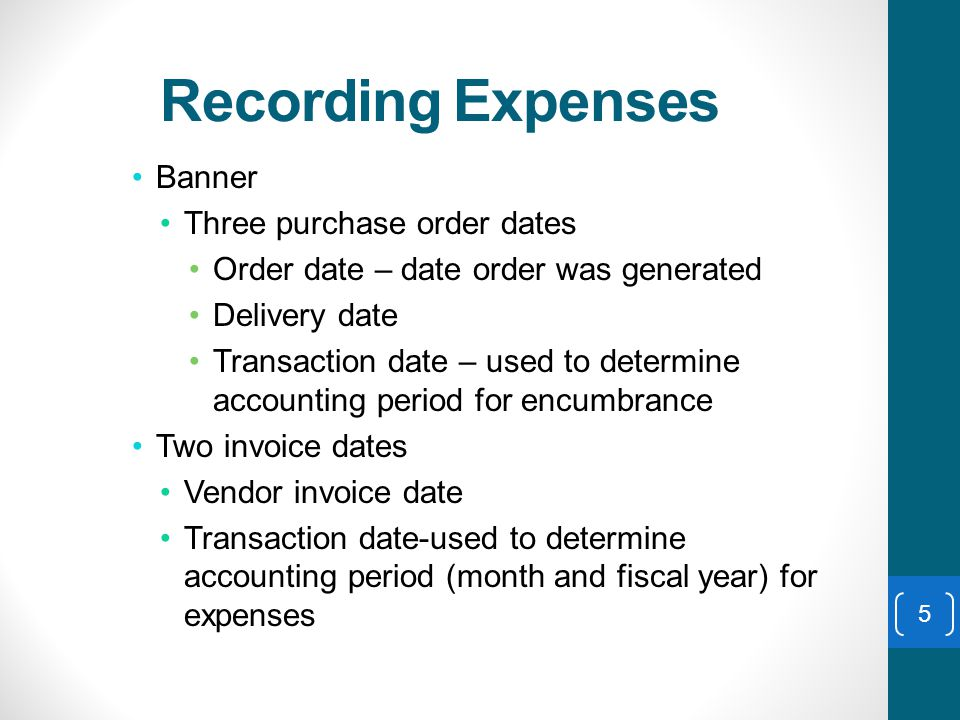 5 Banner Three purchase order dates Order date – date order was generated Delivery date Transaction date – used to determine accounting period for encumbrance Two invoice dates Vendor invoice date Transaction date-used to determine accounting period (month and fiscal year) for expenses Recording Expenses