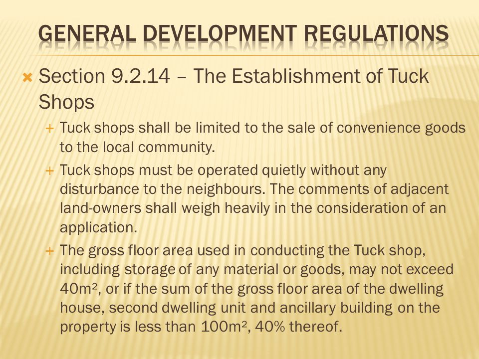 Section 9.2.14 – The Establishment of Tuck Shops Tuck shops shall be limited to the sale of convenience goods to the local community.