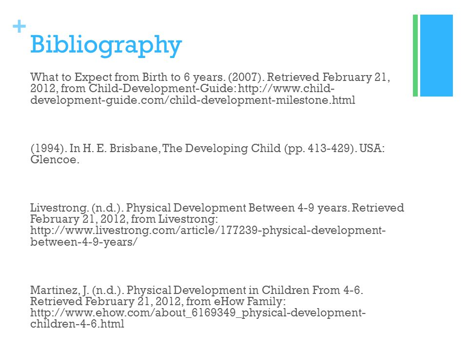 + Bibliography What to Expect from Birth to 6 years. (2007). Retrieved February 21, 2012, from Child-Development-Guide: http://www.child- development-