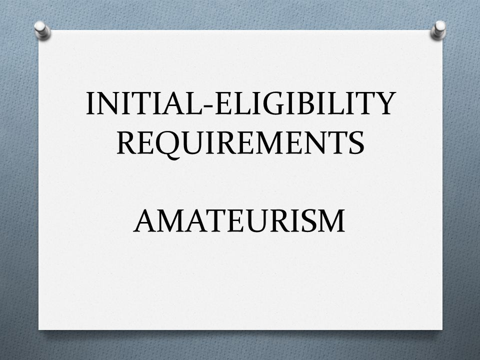 INITIAL-ELIGIBILITY REQUIREMENTS AMATEURISM